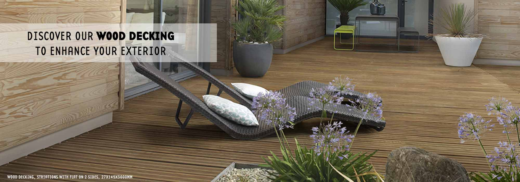 Discover our wood decking to enhance your exterior